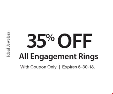 35% off All Engagement Rings. With Coupon Only. Expires 6-30-18.