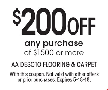 $200 Off any purchase of $1500 or more. With this coupon. Not valid with other offers or prior purchases. Expires 5-18-18.