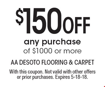 $150 Off any purchase of $1000 or more. With this coupon. Not valid with other offers or prior purchases. Expires 5-18-18.