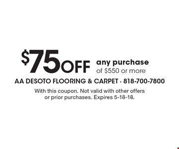 $75 OFF any purchase of $550 or more. With this coupon. Not valid with other offers or prior purchases. Expires 5-18-18.