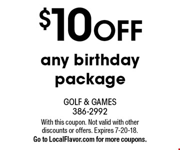 $10 off any birthday package. With this coupon. Not valid with other discounts or offers. Expires 7-20-18. Go to LocalFlavor.com for more coupons.