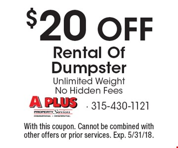 $20 OFF Rental Of Dumpster. Unlimited Weight. No Hidden Fees. With this coupon. Cannot be combined with other offers or prior services. Exp. 5/31/18.