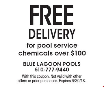 FREE DELIVERY for pool service chemicals over $100. With this coupon. Not valid with other offers or prior purchases. Expires 6/30/18.