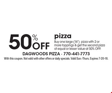 50% Off pizza Buy one large (16