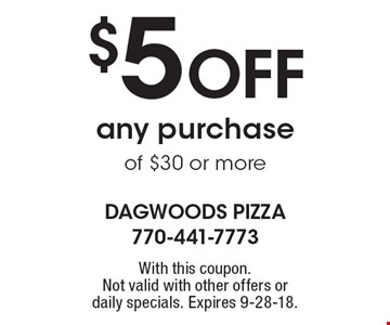$5 off any purchase of $30 or more. With this coupon. Not valid with other offers ordaily specials. Expires 9-28-18.
