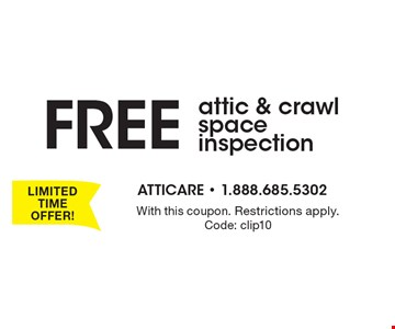 FREE attic & crawl space inspection. With this coupon. Restrictions apply.Code: clip10LIMITED TIME OFFER!
