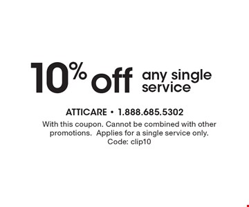 10% off any single service. With this coupon. Cannot be combined with other promotions. Applies for a single service only.Code: clip10