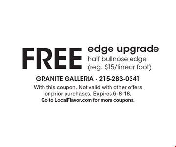 Free edge upgrade. Half bullnose edge (reg. $15/linear foot). With this coupon. Not valid with other offers or prior purchases. Expires 6-8-18. Go to LocalFlavor.com for more coupons.
