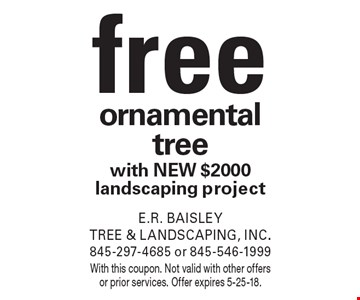 freeornamental tree with new $2000 landscaping project. With this coupon. Not valid with other offers or prior services. Offer expires 5-25-18.