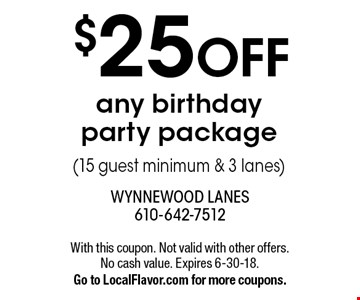 $25 OFF any birthday party package (15 guest minimum & 3 lanes). With this coupon. Not valid with other offers. Expires 6-30-18. Go to LocalFlavor.com for more coupons.