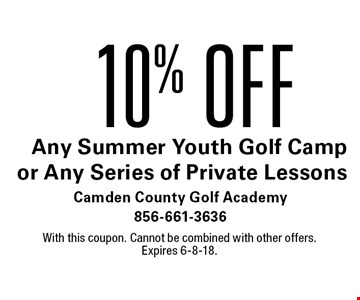 10% OFF Any Summer Youth Golf Camp or Any Series of Private Lessons. With this coupon. Cannot be combined with other offers. Expires 6-8-18.