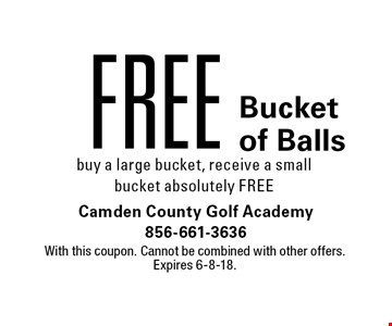 Free Bucket of Balls buy a large bucket, receive a small bucket absolutely FREE. With this coupon. Cannot be combined with other offers. Expires 6-8-18.