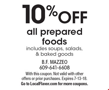 10% OFF all prepared foods includes soups, salads,& baked goods. With this coupon. Not valid with otheroffers or prior purchases. Expires 7-13-18. Go to LocalFlavor.com for more coupons.