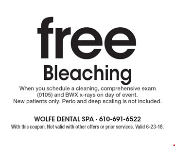 free Bleaching When you schedule a cleaning, comprehensive exam (0105) and BWX x-rays on day of event. New patients only. Perio and deep scaling is not included. With this coupon. Not valid with other offers or prior services. Valid 6-23-18.