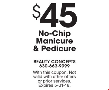 $45 No-Chip Manicure & Pedicure. With this coupon. Not valid with other offers or prior services. Expires 5-31-18.