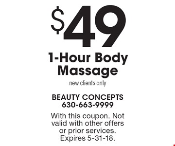 $49 1-Hour Body Massage. New clients only. With this coupon. Not valid with other offers or prior services. Expires 5-31-18.
