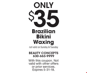 ONLY $35 Brazilian Bikini Waxing. Not valid on Sunday & Tuesday. With this coupon. Not valid with other offers or prior services. Expires 5-31-18.