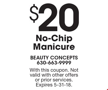 $20 No-Chip Manicure. With this coupon. Not valid with other offers or prior services. Expires 5-31-18.