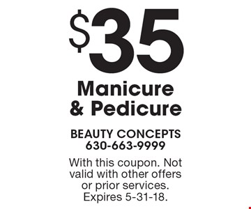 $35 Manicure & Pedicure. With this coupon. Not valid with other offers or prior services. Expires 5-31-18.