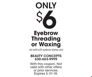 ONLY $6 Eyebrow Threading or Waxing. Not valid with eyebrow stamp card. With this coupon. Not valid with other offers or prior services. Expires 5-31-18.