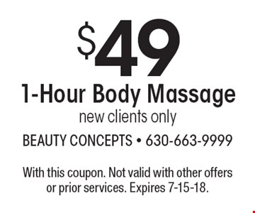 $49 1-Hour Body Massage new clients only. With this coupon. Not valid with other offers or prior services. Expires 7-15-18.