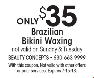 ONLY $35 Brazilian Bikini Waxing not valid on Sunday & Tuesday. With this coupon. Not valid with other offers or prior services. Expires 7-15-18.