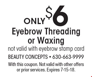 ONLY $6 Eyebrow Threading or Waxing not valid with eyebrow stamp card. With this coupon. Not valid with other offers or prior services. Expires 7-15-18.