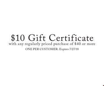 $10 Gift Certificate with any regularly priced purchase of $40 or more. ONE PER CUSTOMER. Expires 7/27/18