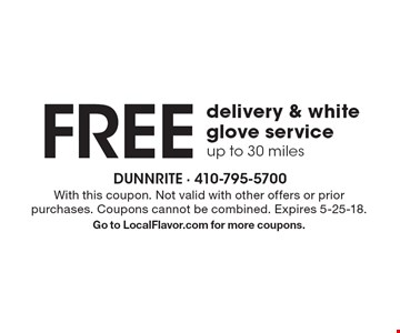 Free delivery & white glove service, up to 30 miles. With this coupon. Not valid with other offers or prior purchases. Coupons cannot be combined. Expires 5-25-18. Go to LocalFlavor.com for more coupons.