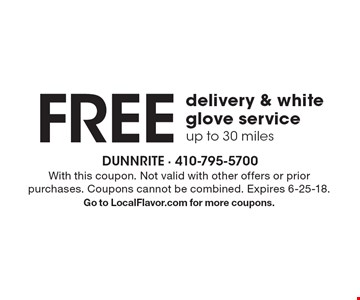 Free delivery & white glove service up to 30 miles. With this coupon. Not valid with other offers or prior purchases. Coupons cannot be combined. Expires 6-25-18. Go to LocalFlavor.com for more coupons.