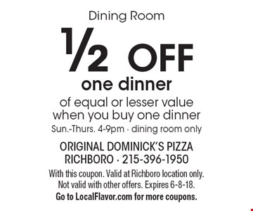 Dining Room. 1/2 off one dinner of equal or lesser value when you buy one dinner. Sun.-Thurs. 4-9pm - dining room only. With this coupon. Valid at Richboro location only. Not valid with other offers. Expires 6-8-18. Go to LocalFlavor.com for more coupons.