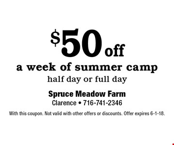 $50 off a week of summer camp half day or full day. With this coupon. Not valid with other offers or discounts. Offer expires 6-1-18.