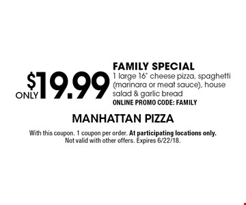 ONLY $19.99 FAMILY SPECIAL! 1 large 16