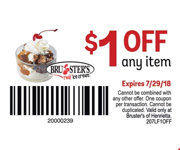 $1 off any item. Expires 7/29/18. Cannot be combined with any other offer. One coupon per transaction. Cannot be duplicated. Valid only at Bruster's of Henrietta. 207LF1OFF