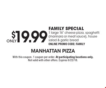 ONLY$19.99 FAMILY SPECIAL! 1 large 16