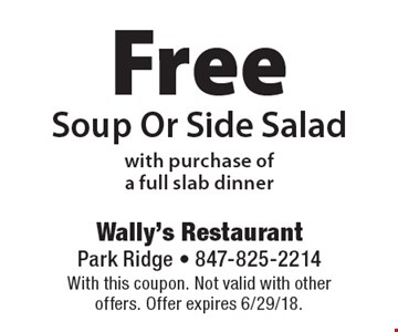 Free soup or side salad with purchase of a full slab dinner. With this coupon. Not valid with other offers. Offer expires 6/29/18.