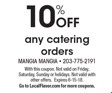 10% Off any catering orders. With this coupon. Not valid on Friday, Saturday, Sunday or holidays. Not valid with other offers. Expires 6-15-18. Go to LocalFlavor.com for more coupons.