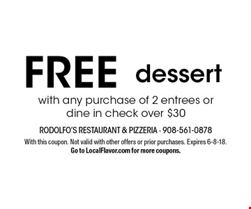 FREE dessert. With any purchase of 2 entrees or dine in check over $30. With this coupon. Not valid with other offers or prior purchases. Expires 6-8-18.Go to LocalFlavor.com for more coupons.