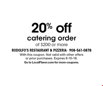 20% off catering order of $200 or more. With this coupon. Not valid with other offers or prior purchases. Expires 8-10-18. Go to LocalFlavor.com for more coupons.