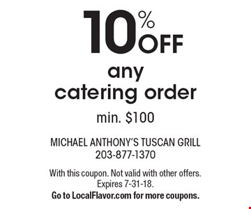 10% Off any catering order, min. $100. With this coupon. Not valid with other offers. Expires 7-31-18. Go to LocalFlavor.com for more coupons.