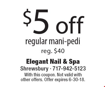 $5 off regular mani-pedi. Reg. $40. With this coupon. Not valid with other offers. Offer expires 6-30-18.