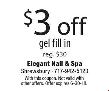 $3 off gel fill in. Reg. $30. With this coupon. Not valid with other offers. Offer expires 6-30-18.