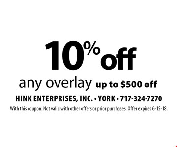 10% off any overlay up to $500 off. With this coupon. Not valid with other offers or prior purchases. Offer expires 6-15-18.