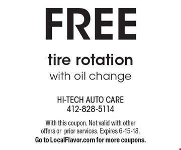 FREE tire rotation with oil change. With this coupon. Not valid with other offers orprior services. Expires 6-15-18. Go to LocalFlavor.com for more coupons.