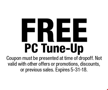 Free PC Tune-Up. Coupon must be presented at time of dropoff. Not valid with other offers or promotions, discounts, or previous sales. Expires 5-31-18.