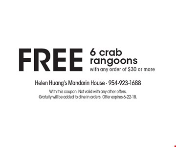 FREE 6 crab rangoons with any order of $30 or more. With this coupon. Not valid with any other offers. Gratuity will be added to dine in orders. Offer expires 6-22-18.