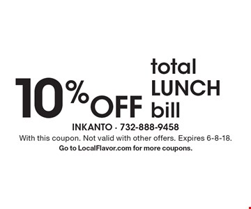 10% Off totalLUNCHbill. With this coupon. Not valid with other offers. Expires 6-8-18. Go to LocalFlavor.com for more coupons.