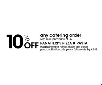 10% OFF any catering order with min. purchase of $50. Must present coupon. Not valid with any other offers or promotions. Limit 1 per order/per use. Call for details. Exp. 6/8/18.