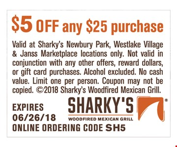 $5 off any $25 purchase. Valid at Sharky's Newbury Park, Westlake Village & Janss Marketplace locations only. Not valid in conjunction with any other offers, reward dollars or gift card purchases. Alcohol excluded. No cash value. Limit one per person. Coupon may not be copied. Online ordering code SH5.