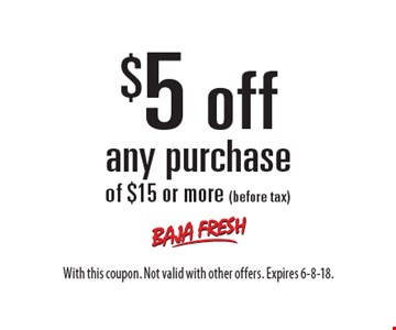 $5 off any purchase of $15 or more (before tax). With this coupon. Not valid with other offers. Expires 6-8-18.